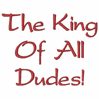 The King Of All Dudes White I Embroidered Shirt