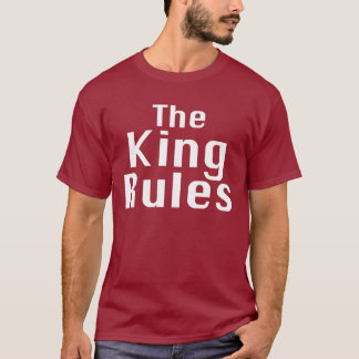 The King Rules Gifts T-Shirt