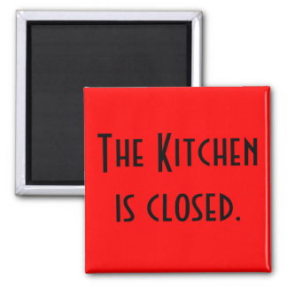 The Kitchen is Closed. 2 Inch Square Magnet