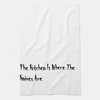 The Kitchen Is Where The Knives Are kitchen towel