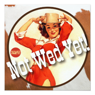 The Kitsch Bitsch : Cowgirl Not Wed Yet! 5.25x5.25 Square Paper Invitation Card