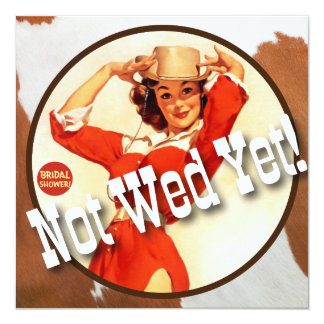 The Kitsch Bitsch© : Cowgirl Not Wed Yet! 5.25x5.25 Square Paper Invitation Card