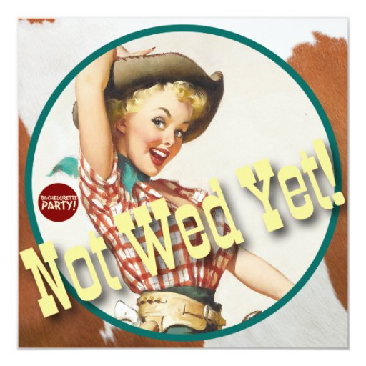 "The Kitsch Bitsch : Cowgirl Not Wed Yet! 5.25"" Square Invitation Card"