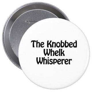the knobbed whelk whisperer 4 inch round button