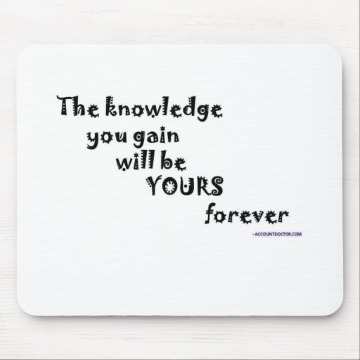 The knowledge you gain will be yours forever mousepad