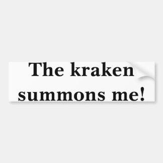 The kraken summons me! bumper sticker