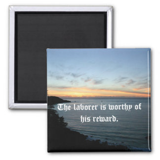 The laborer is worthy of his reward. magnet