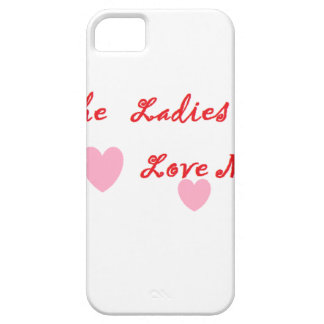 The Ladies Love Me iPhone 5 Case