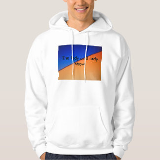 the lady and lady show! hoddie hoodie