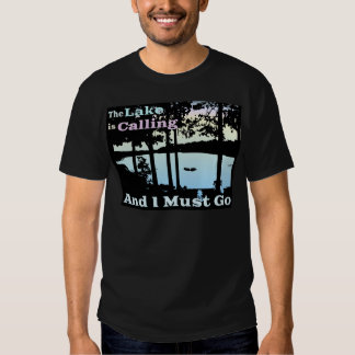 The Lake is Calling and I Must Go Tee Shirt