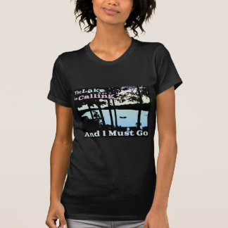 The Lake is Calling and I Must Go T Shirts