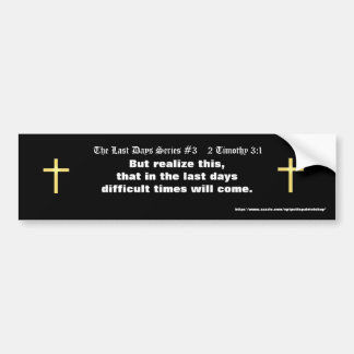 The Last Days Series #3    2 Timothy 3:1 (updated) Car Bumper Sticker