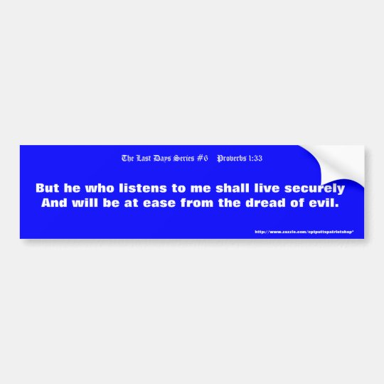 The Last Days Series #6, Proverbs 1:33 Bumper Sticker