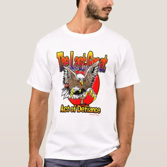 Last Act Of Defiance T Shirt