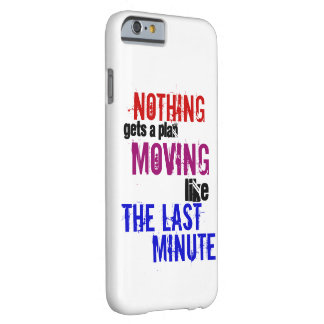 The Last Minute ~ Procrastinator Barely There iPhone 6 Case