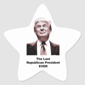 The Last Republican President Ever Star Sticker