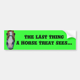 The LAST Thing A Horse Treat Sees... Car Bumper Sticker