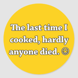 The Last Time I Cooked, Hardly Anyone Died Classic Round Sticker