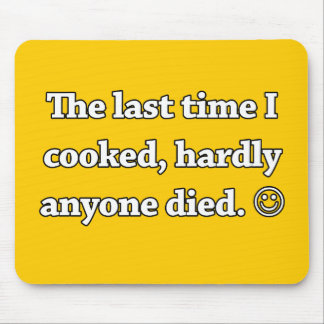 The Last Time I Cooked, Hardly Anyone Died Mouse Pad