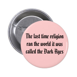 The last time religion ran the world it was cal... pinback button