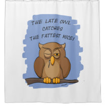 The Late Owl Catches The Fattest Mice! Bathroom Shower Curtain