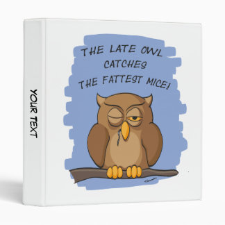 The Late Owl Catches The Fattest Mice! 3 Ring Binder