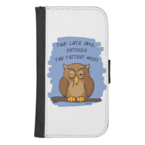 The Late Owl Catches The Fattest Mice! Galaxy S4 Wallet Case