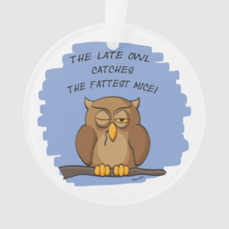 The Late Owl Catches The Fattest Mice! Ornament
