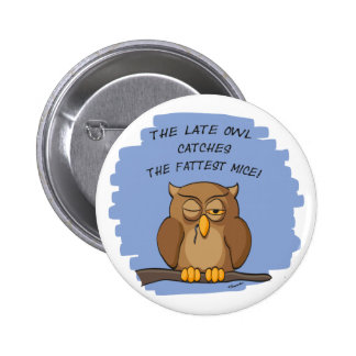 The Late Owl Catches The Fattest Mice! Pinback Button