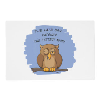 The Late Owl Catches The Fattest Mice! Placemat