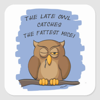 The Late Owl Catches The Fattest Mice! Square Sticker