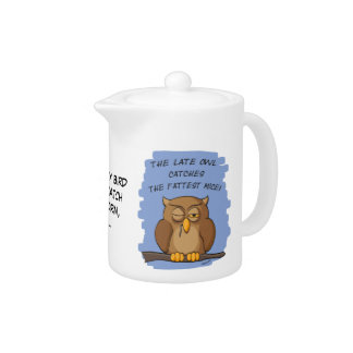 The Late Owl Catches The Fattest Mice! Teapot