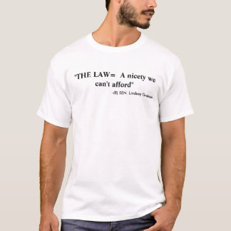 """THE LAW =  A nicety we can't afford"" T-Shirt"
