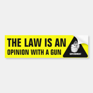 The Law Is An Opinion With A Gun Bumper Sticker