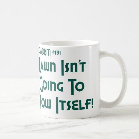 The Lawn Isn't Going To Mow Itself! (Dadism #191) Coffee Mug