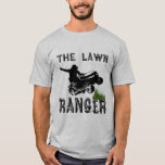 """The Lawn Ranger T-Shirt<br><div class=""""desc"""">A funny gift that they&#39;ll love! The Lawn Ranger. Great for homeowners,  gardeners and more.</div>"""