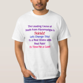 The Leading Cause ofDeath From Fibromyalgia is,... T-Shirt