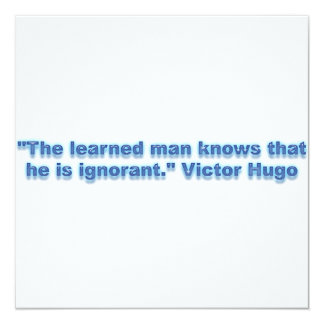 """""""The learned man knows that he is ignorant."""" Card"""