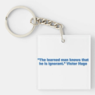 """""""The learned man knows that he is ignorant."""" Square Acrylic Keychains"""