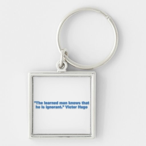 """The learned man knows that he is ignorant."" Key Chains"