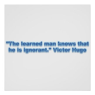 """""""The learned man knows that he is ignorant."""" Print"""