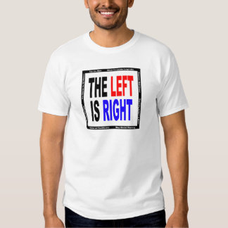 The Left is Right Shirt