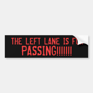 THE LEFT LANE IS FOR, PASSING!!!!!!! BUMPER STICKERS