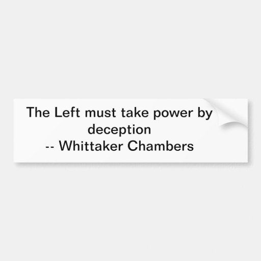 The Left must take power by deception Bumper Sticker