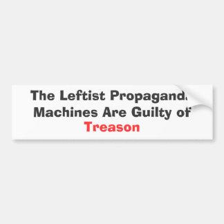 The Leftist Propaganda Machines Are Guilty of ,... Bumper Sticker