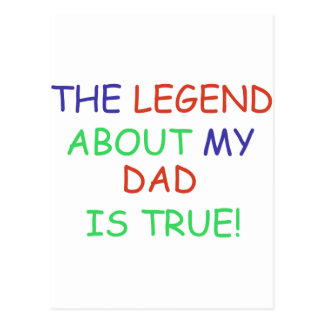 The legend about my Dad is true Postcard
