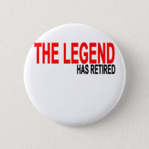 The Legend has Retired T-Shirts.png Pinback Button