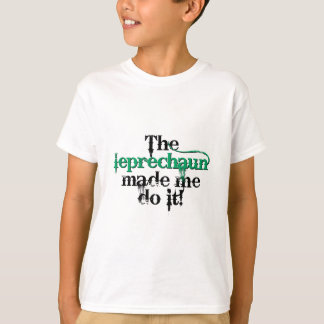 The leprechaun made me do it (bc) T-Shirt
