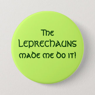 The LEPRECHAUNS made me do it! Pinback Button