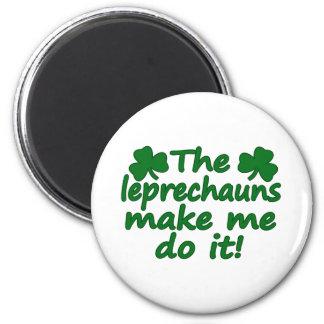 The Leprechauns Make Me Do It Magnet